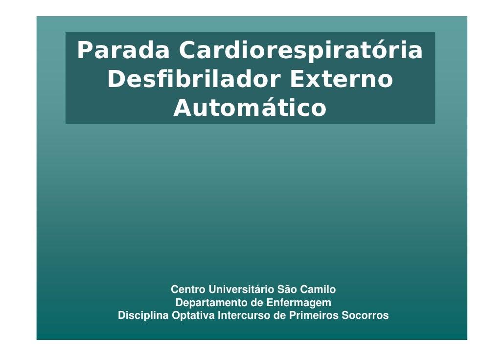 Parada Cardiorespiratória   Desfibrilador Externo        Automático                  Centro Universitário São Camilo      ...