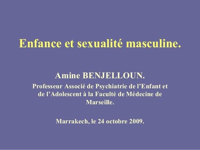 Enfance et sexualité masculine.          Amine BENJELLOUN.  Professeur Associé de Psychiatrie de l'Enfant et    de l'Adole...