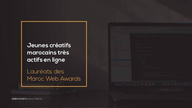 Jeunes créatifs marocains très actifs en ligne Lauréats des Maroc Web Awards CRÉDIT PHOTO : EMILE PERRON
