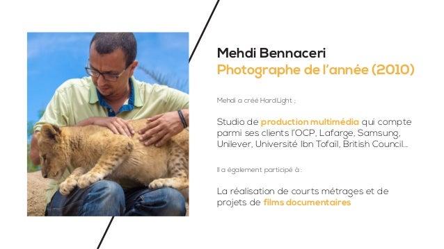 Mehdi Bennaceri Photographe de l'année (2010) Mehdi a créé HardLight ; Studio de production multimédia parmi ses clients l...