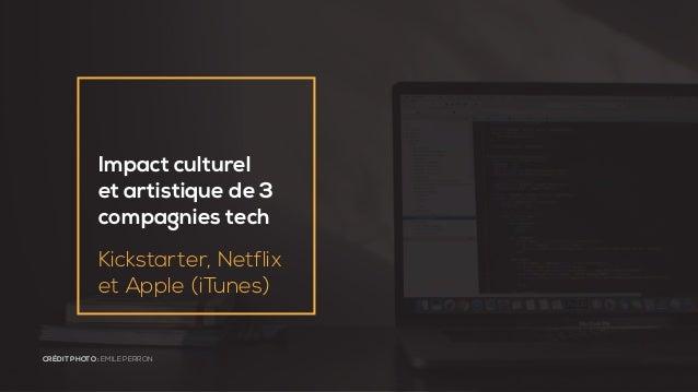 Impact culturel et artistique de 3 compagnies tech Kickstarter, Netflix et Apple (iTunes) CRÉDIT PHOTO : EMILE PERRON