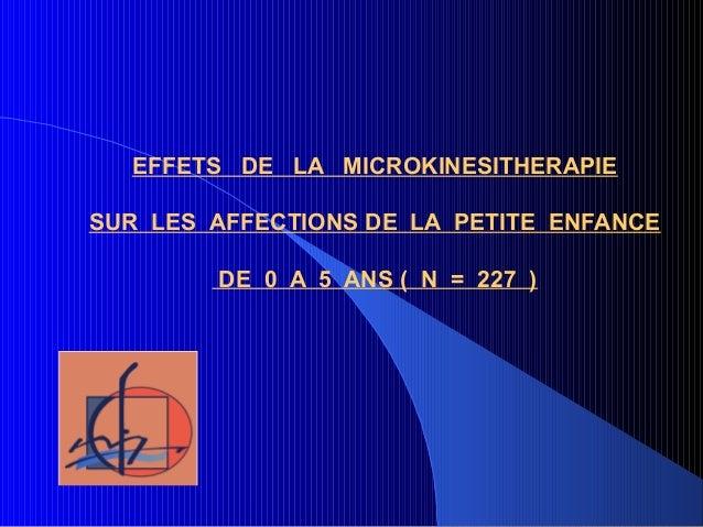 EFFETS DE LA MICROKINESITHERAPIE SUR LES AFFECTIONS DE LA PETITE ENFANCE DE 0 A 5 ANS ( N = 227 )