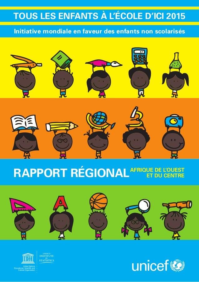Initiative mondiale en faveur des enfants non scolarisés TOUS LES ENFANTS À L'ÉCOLE D'ICI 2015 RAPPORT RÉGIONALAFRIQUE DE ...