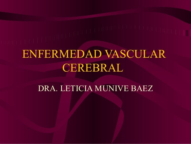 ENFERMEDAD VASCULAR     CEREBRAL  DRA. LETICIA MUNIVE BAEZ