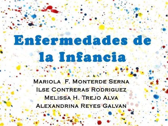 Enfermedades dela InfanciaMariola F. Monterde SernaIlse Contreras RodriguezMelissa H. Trejo AlvaAlexandrina Reyes Galvan