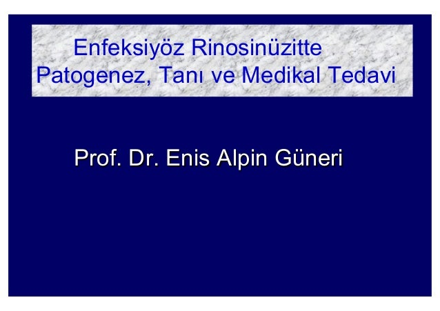 Enfeksiyöz Rinosinüzitte Patogenez, Tan ve Medikal Tedavi Prof. Dr. Enis Alpin GProf. Dr. Enis Alpin Güünerineri