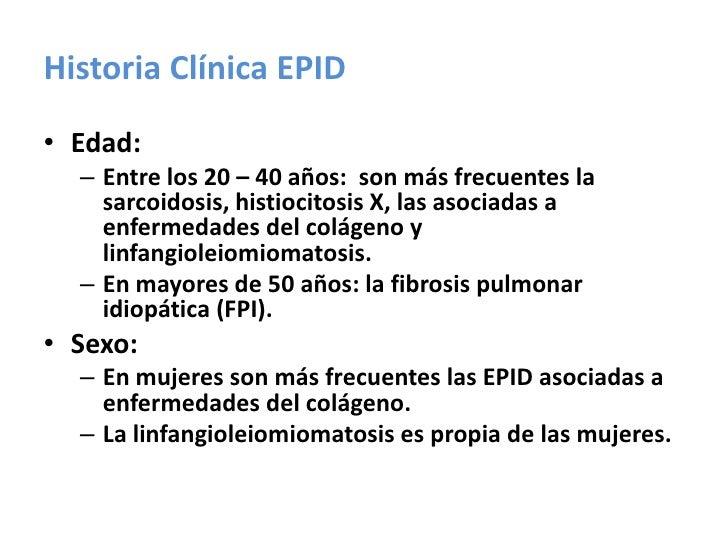 Historia Clínica EPID<br />Edad:<br />Entre los 20 – 40 años:  son más frecuentes la sarcoidosis, histiocitosis X, las aso...