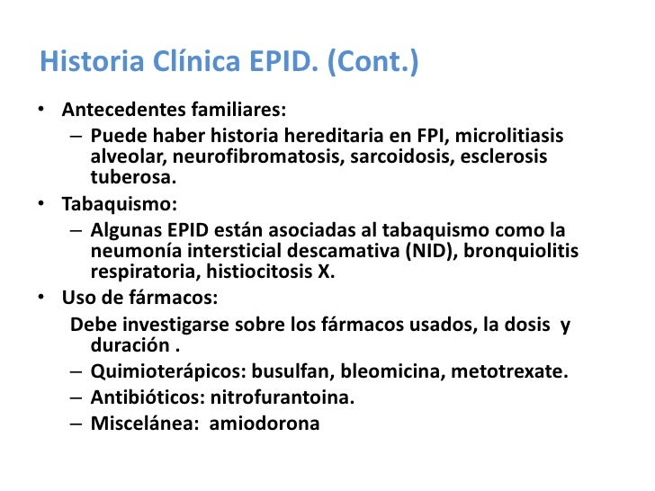 Historia Clínica EPID. (Cont.)<br />Antecedentes familiares:<br />Puede haber historia hereditaria en FPI, microlitiasis a...