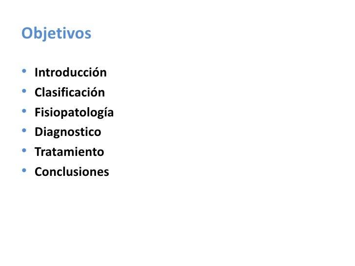 Objetivos<br />Introducción<br />Clasificación<br />Fisiopatología<br />Diagnostico<br />Tratamiento<br />Conclusiones<br />
