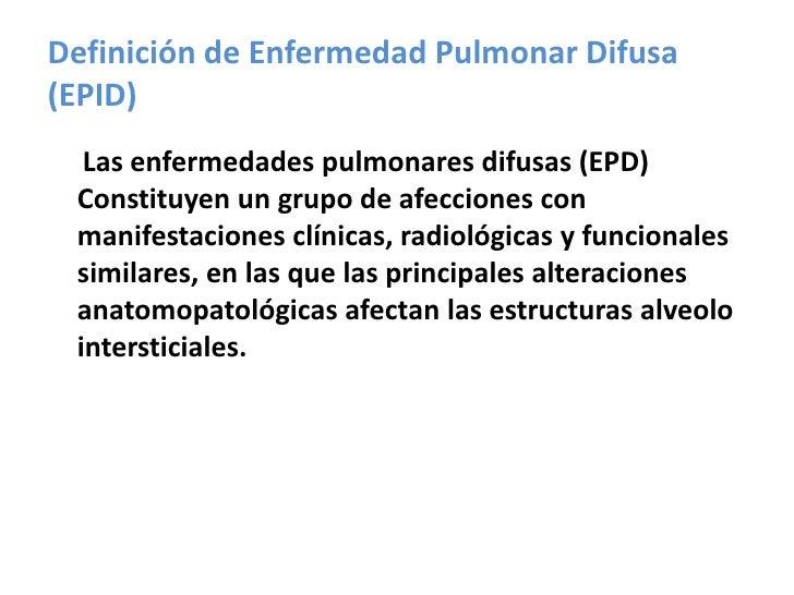 Definición de Enfermedad Pulmonar Difusa (EPID)<br />     Las enfermedades pulmonares difusas (EPD) Constituyen un grupo d...