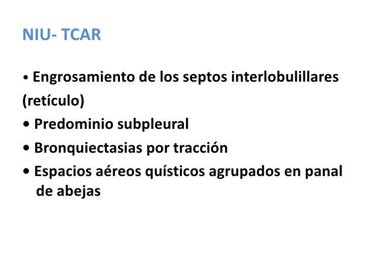 Los hallazgos de la TACAR en FPI, histiocitosis X, asbestosis, linfangioleiomiomatosis se consideran criterio diagnóstico....