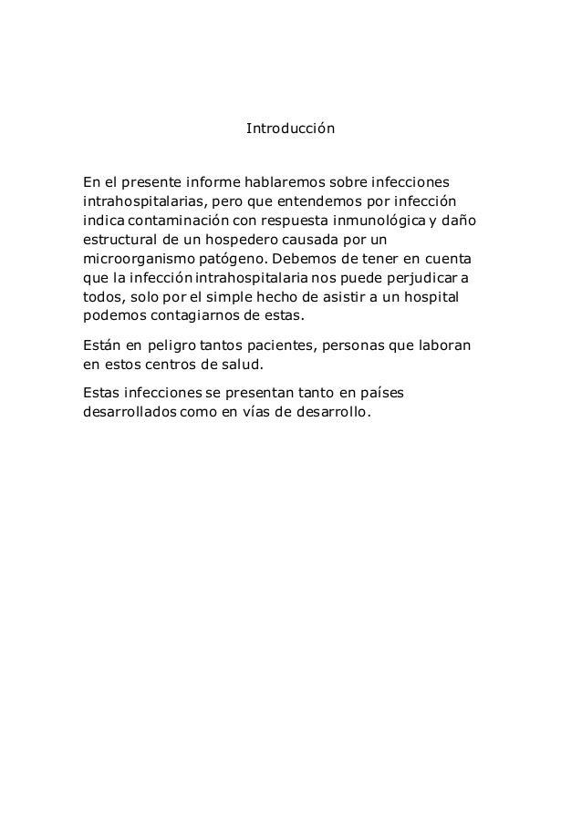 Introducción En el presente informe hablaremos sobre infecciones intrahospitalarias, pero que entendemos por infección ind...