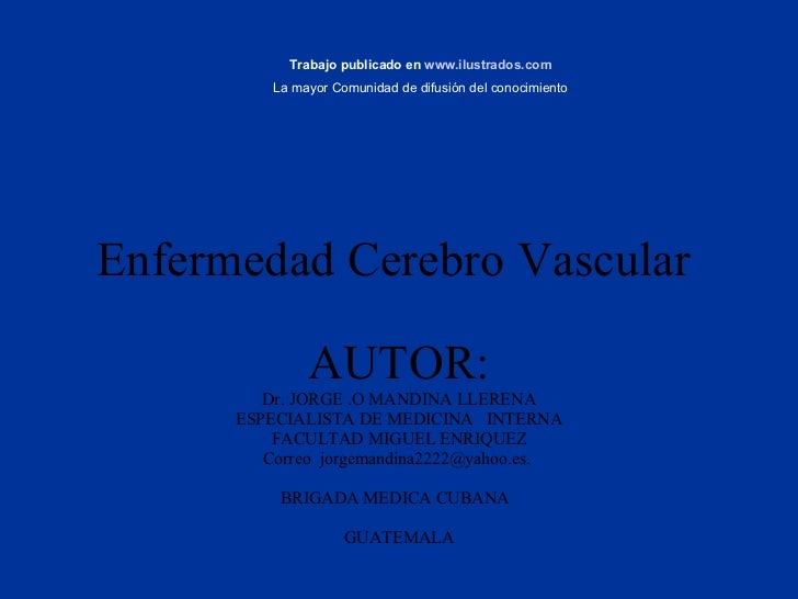 Enfermedad Cerebro Vascular   AUTOR: Dr. JORGE .O MANDINA LLERENA ESPECIALISTA DE MEDICINA  INTERNA FACULTAD MIGUEL ENRIQU...