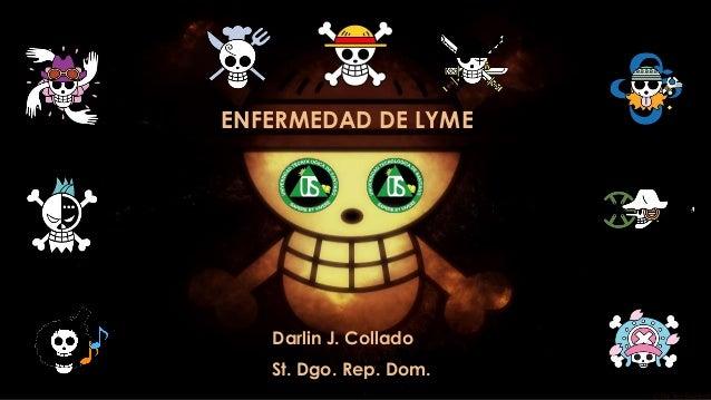 ENFERMEDAD DE LYME Darlin J. Collado St. Dgo. Rep. Dom..