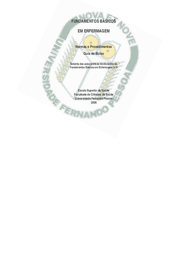 FUNDAMENTOS BÁSICOS EM ENFERMAGEM Normas e Procedimentos Guia de Bolso Sebenta das aulas práticas da disciplina de Fundame...