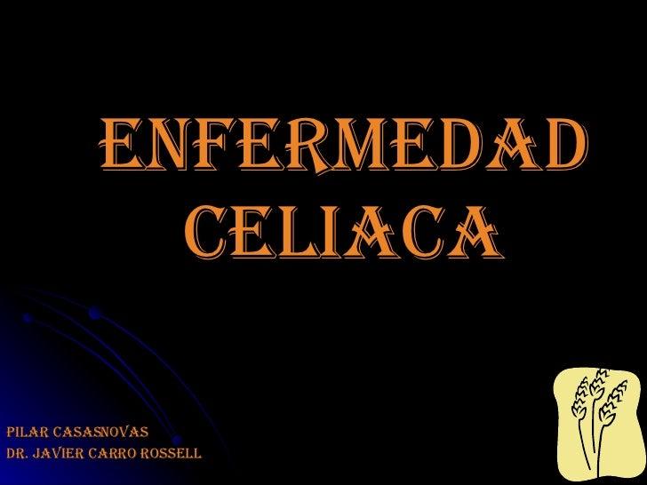 Enfermedad   celiaca PILAR CASASNOVAS dR. Javier carro rossell