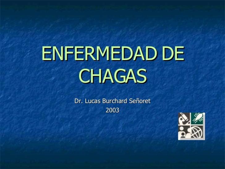 ENFERMEDAD DE CHAGAS Dr. Lucas Burchard Señoret 2003