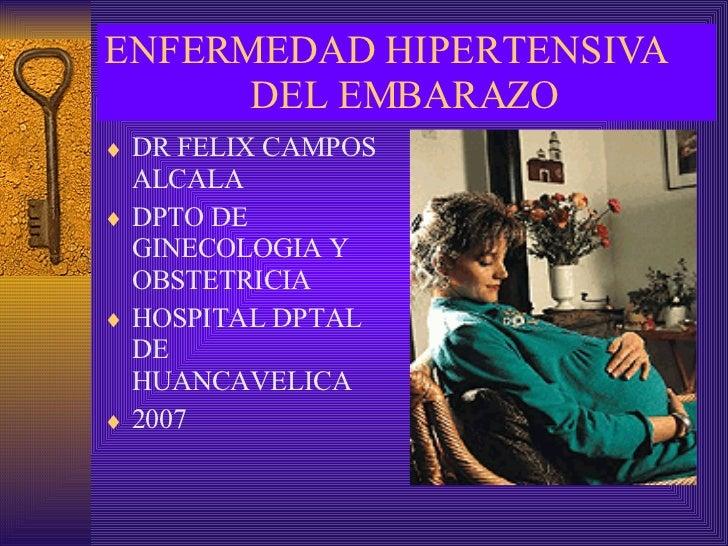 ENFERMEDAD HIPERTENSIVA  DEL EMBARAZO <ul><li>DR FELIX CAMPOS ALCALA </li></ul><ul><li>DPTO DE GINECOLOGIA Y OBSTETRICIA <...