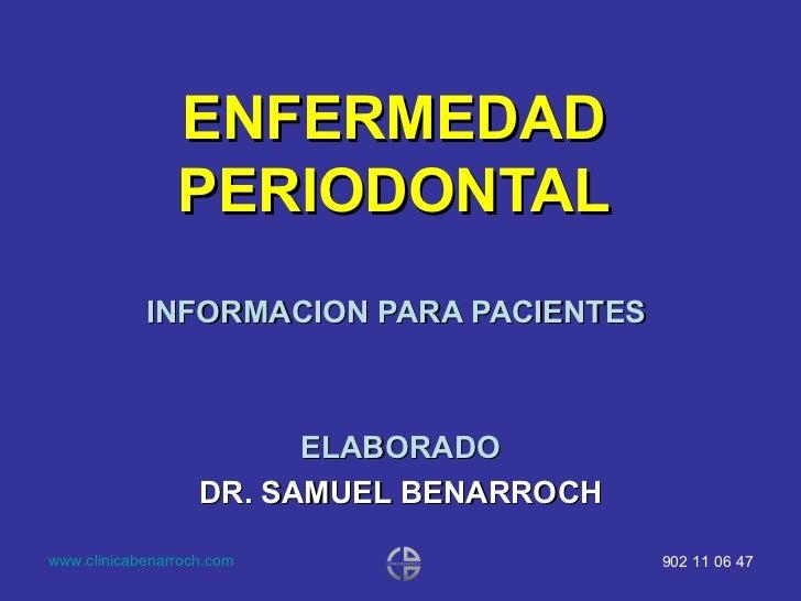 ENFERMEDAD PERIODONTAL INFORMACION PARA PACIENTES  ELABORADO DR. SAMUEL BENARROCH
