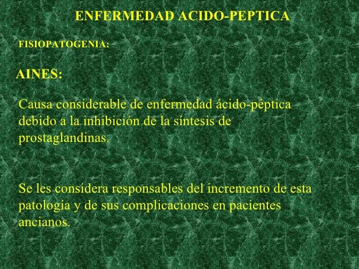 ENFERMEDAD ACIDO-PEPTICA FISIOPATOGENIA: AINES: Causa considerable de enfermedad ácido-péptica debido a la inhibición de l...
