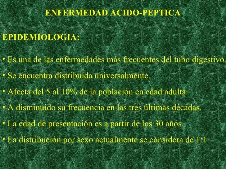ENFERMEDAD ACIDO-PEPTICA <ul><li>Es una de las enfermedades más frecuentes del tubo digestivo. </li></ul><ul><li>Se encuen...