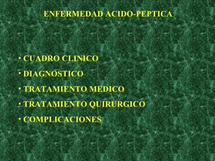 ENFERMEDAD ACIDO-PEPTICA <ul><li>CUADRO CLINICO </li></ul><ul><li>DIAGNOSTICO </li></ul><ul><li>TRATAMIENTO MEDICO </li></...
