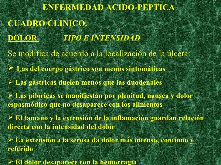 ENFERMEDAD ACIDO-PEPTICA <ul><li>CUADRO CLINICO. </li></ul><ul><li>DOLOR.   TIPO E INTENSIDAD </li></ul><ul><li>Se modific...