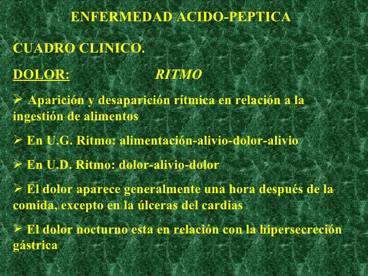 ENFERMEDAD ACIDO-PEPTICA <ul><li>CUADRO CLINICO. </li></ul><ul><li>DOLOR:   RITMO </li></ul><ul><li>Aparición y desaparici...