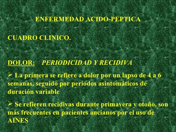 ENFERMEDAD ACIDO-PEPTICA <ul><li>CUADRO CLINICO. </li></ul><ul><li>DOLOR:   PERIODICIDAD Y RECIDIVA </li></ul><ul><li>La p...