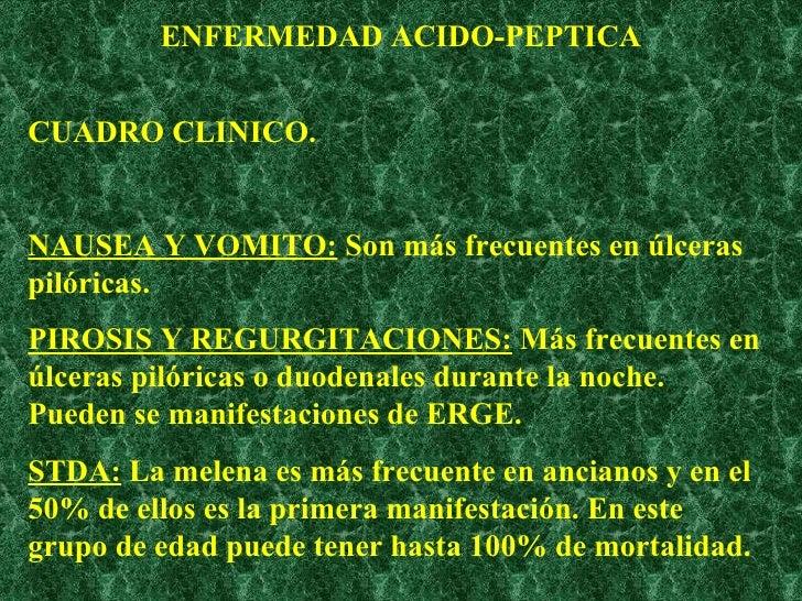 ENFERMEDAD ACIDO-PEPTICA CUADRO CLINICO. NAUSEA Y VOMITO:  Son más frecuentes en úlceras pilóricas. PIROSIS Y REGURGITACIO...