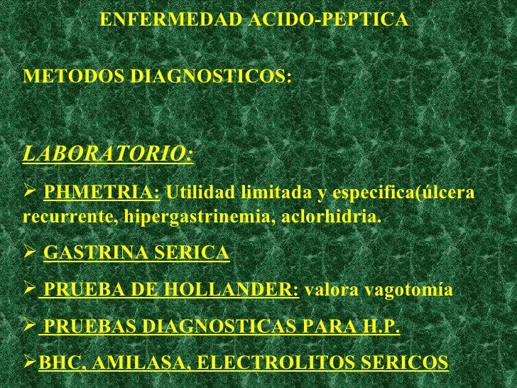 ENFERMEDAD ACIDO-PEPTICA <ul><li>METODOS DIAGNOSTICOS: </li></ul><ul><li>LABORATORIO:   </li></ul><ul><li>PHMETRIA:  Utili...