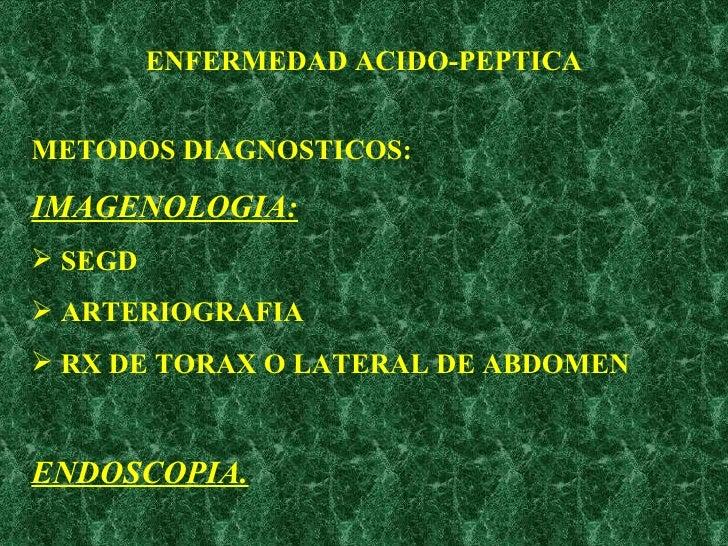 ENFERMEDAD ACIDO-PEPTICA <ul><li>METODOS DIAGNOSTICOS: </li></ul><ul><li>IMAGENOLOGIA: </li></ul><ul><li>SEGD </li></ul><u...