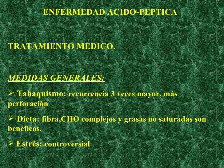 ENFERMEDAD ACIDO-PEPTICA <ul><li>TRATAMIENTO MEDICO. </li></ul><ul><li>MEDIDAS GENERALES: </li></ul><ul><li>Tabaquismo:  r...