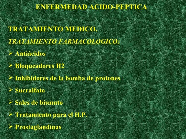 ENFERMEDAD ACIDO-PEPTICA <ul><li>TRATAMIENTO MEDICO. </li></ul><ul><li>TRATAMIENTO FARMACOLOGICO: </li></ul><ul><li>Antiác...