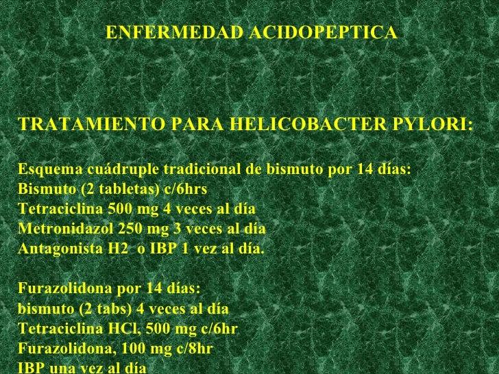 TRATAMIENTO PARA HELICOBACTER PYLORI: Esquema cuádruple tradicional de bismuto por 14 días: Bismuto (2 tabletas) c/6hrs Te...