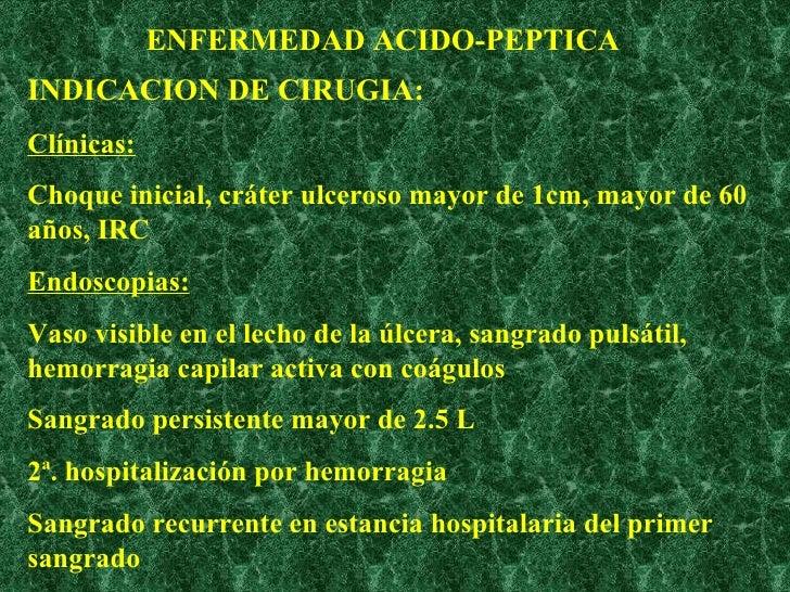 INDICACION DE CIRUGIA: Clínicas: Choque inicial, cráter ulceroso mayor de 1cm, mayor de 60 años, IRC Endoscopias: Vaso vis...