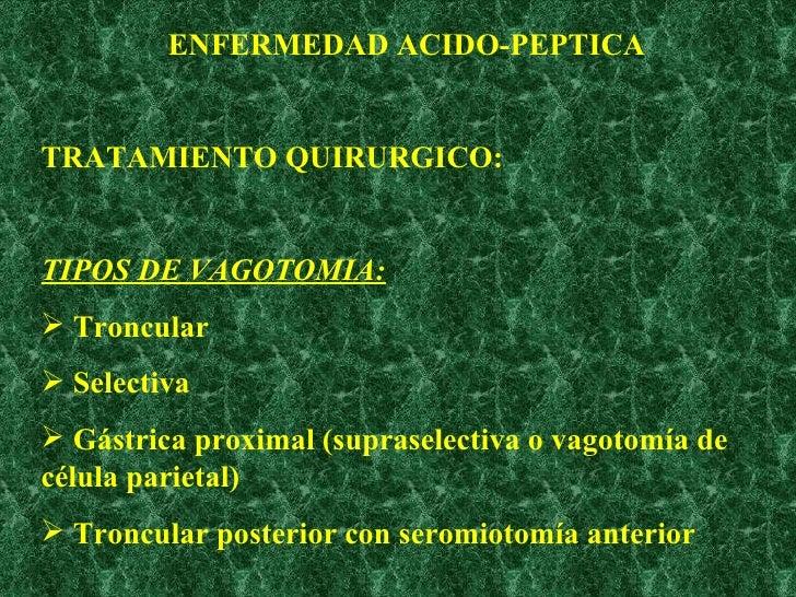 <ul><li>TRATAMIENTO QUIRURGICO: </li></ul><ul><li>TIPOS DE VAGOTOMIA: </li></ul><ul><li>Troncular </li></ul><ul><li>Select...