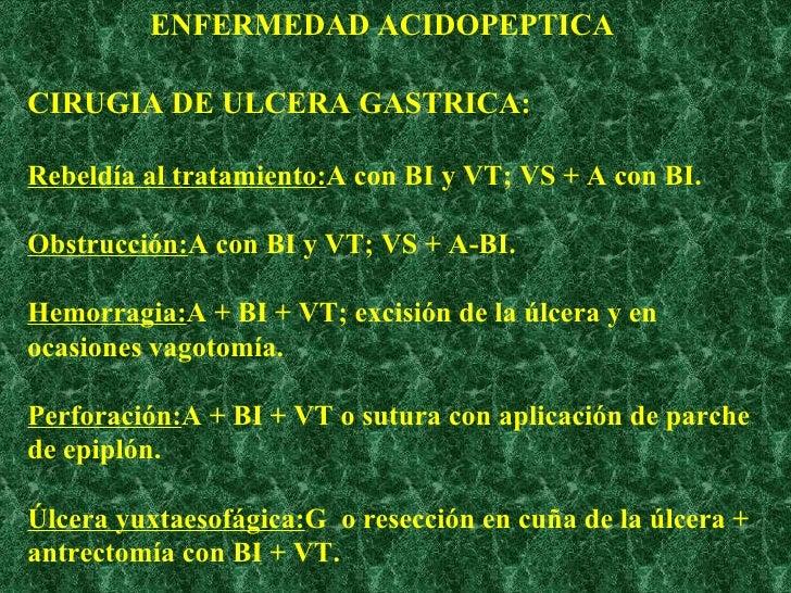 CIRUGIA DE ULCERA GASTRICA: Rebeldía al tratamiento: A con BI y VT; VS + A con BI. Obstrucción: A con BI y VT; VS + A-BI. ...