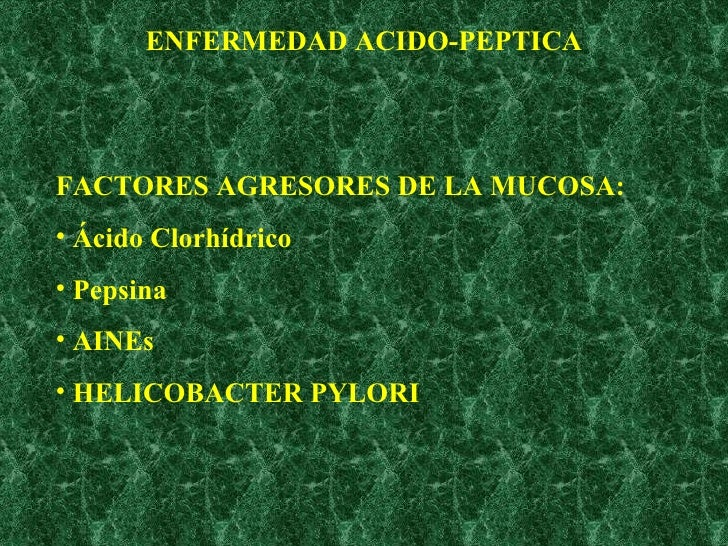 ENFERMEDAD ACIDO-PEPTICA <ul><li>FACTORES AGRESORES DE LA MUCOSA: </li></ul><ul><li>Ácido Clorhídrico  </li></ul><ul><li>P...