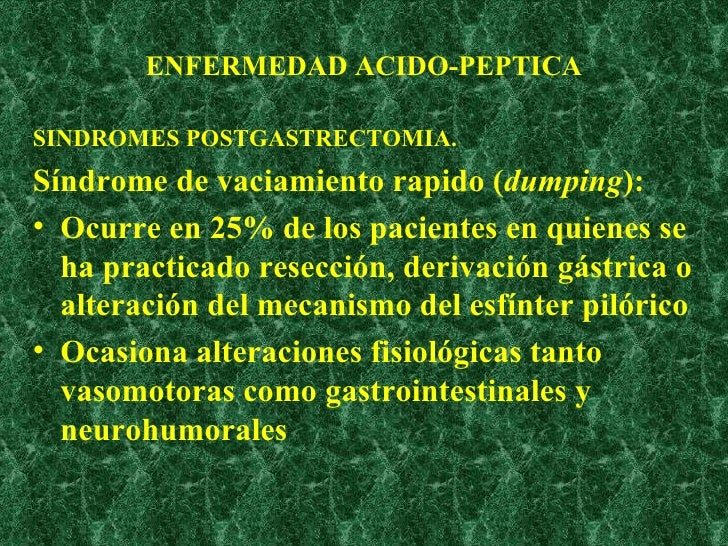 ENFERMEDAD ACIDO-PEPTICA <ul><li>SINDROMES POSTGASTRECTOMIA. </li></ul><ul><li>Síndrome de vaciamiento rapido ( dumping ):...