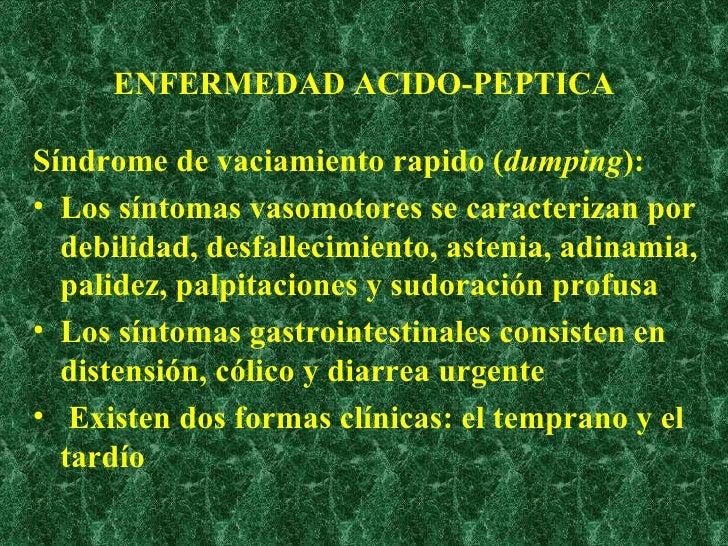 ENFERMEDAD ACIDO-PEPTICA <ul><li>Síndrome de vaciamiento rapido ( dumping ): </li></ul><ul><li>Los síntomas vasomotores se...