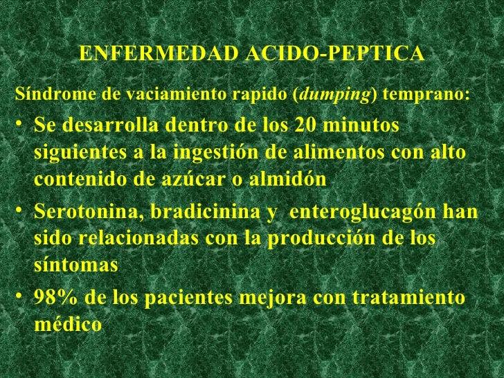 ENFERMEDAD ACIDO-PEPTICA <ul><li>Síndrome de vaciamiento rapido ( dumping ) temprano: </li></ul><ul><li>Se desarrolla dent...