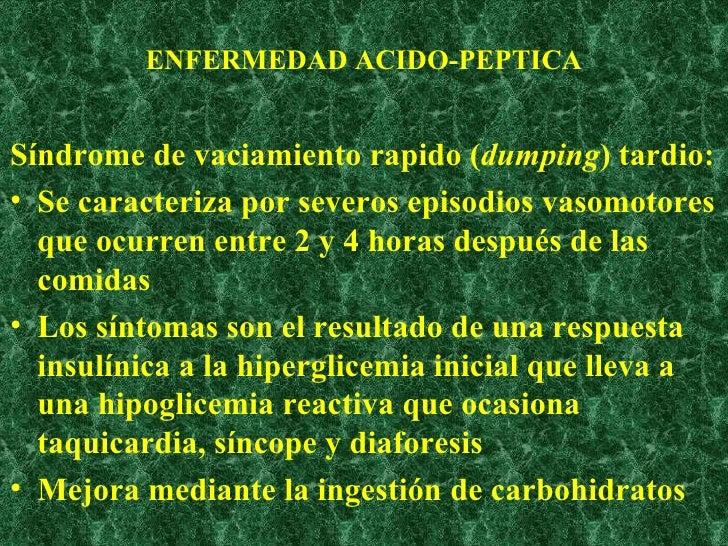 ENFERMEDAD ACIDO-PEPTICA <ul><li>Síndrome de vaciamiento rapido ( dumping ) tardio: </li></ul><ul><li>Se caracteriza por s...