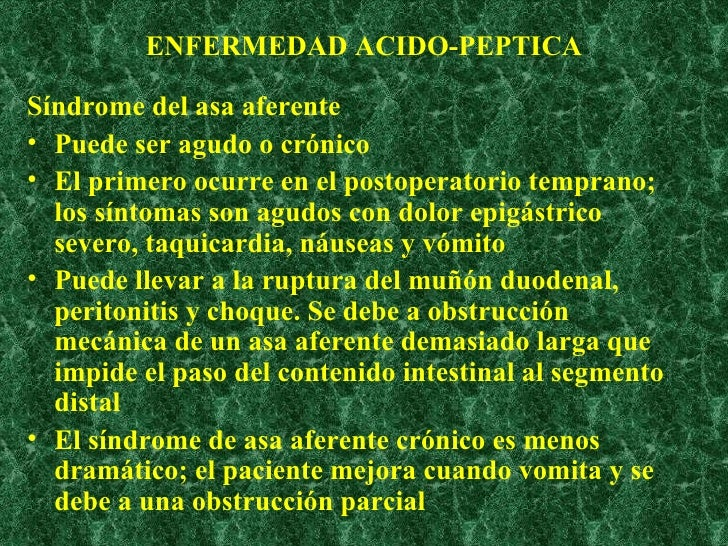 ENFERMEDAD ACIDO-PEPTICA <ul><li>Síndrome del asa aferente   </li></ul><ul><li>Puede ser agudo o crónico </li></ul><ul><li...