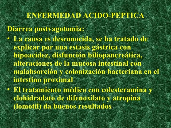 ENFERMEDAD ACIDO-PEPTICA <ul><li>Diarrea postvagotomia: </li></ul><ul><li>La causa es desconocida, se ha tratado de explic...
