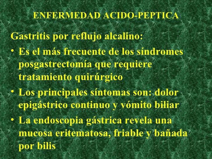 ENFERMEDAD ACIDO-PEPTICA <ul><li>Gastritis por reflujo alcalino: </li></ul><ul><li>Es el más frecuente de los síndromes po...
