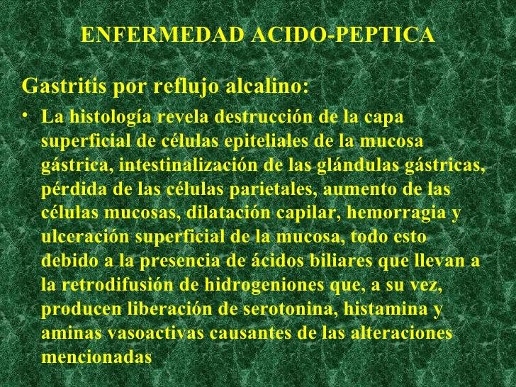ENFERMEDAD ACIDO-PEPTICA <ul><li>Gastritis por reflujo alcalino: </li></ul><ul><li>La histología revela destrucción de la ...