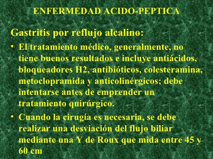 ENFERMEDAD ACIDO-PEPTICA <ul><li>Gastritis por reflujo alcalino: </li></ul><ul><li>El tratamiento médico, generalmente, no...