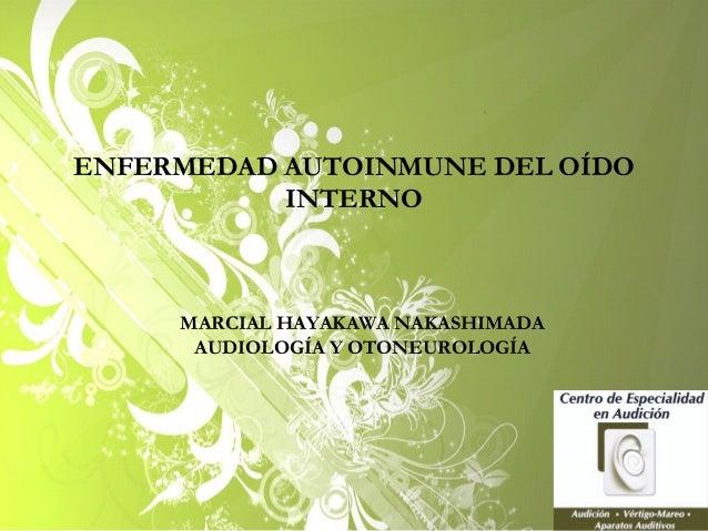 ENFERMEDAD AUTOINMUNE DEL OÍDO INTERNO MARCIAL HAYAKAWA NAKASHIMADA AUDIOLOGÍA Y OTONEUROLOGÍA