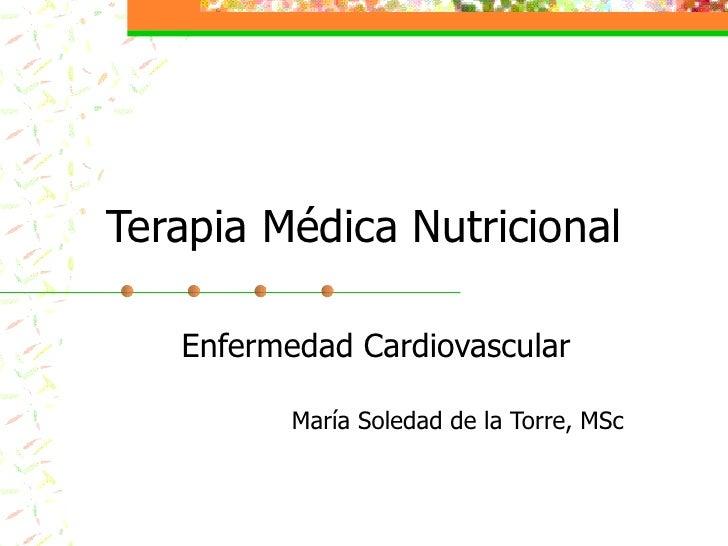 Terapia Médica Nutricional Enfermedad Cardiovascular María Soledad de la Torre, MSc